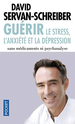 Guérir le stress, l'anxiété, la dépression sans médicaments, ni...