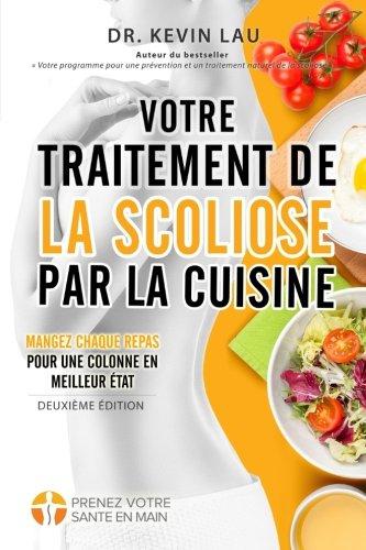 Votre traitement de la scoliose par la cuisine (2e édition): Un...