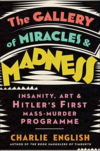 The Gallery of Miracles and Madness: Insanity, Art and Hitler's...