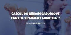 🔥 Calcul besoin calorique – Faut-il vraiment compter ?