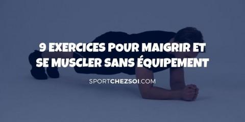 ✅ 9 exercices pour maigrir et se muscler sans matériel