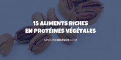 15 aliments riches en protéines végétales