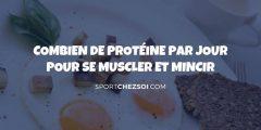 Combien de protéine par jour pour se muscler et mincir