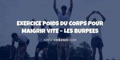 Exercice poids du corps – Comment faire des burpees