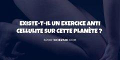 Existe-t-il un exercice anti cellulite sur cette planète ?