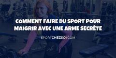 Comment faire du sport pour maigrir avec une arme secrète en 2020