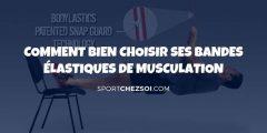 Comment bien choisir une bande élastique de musculation